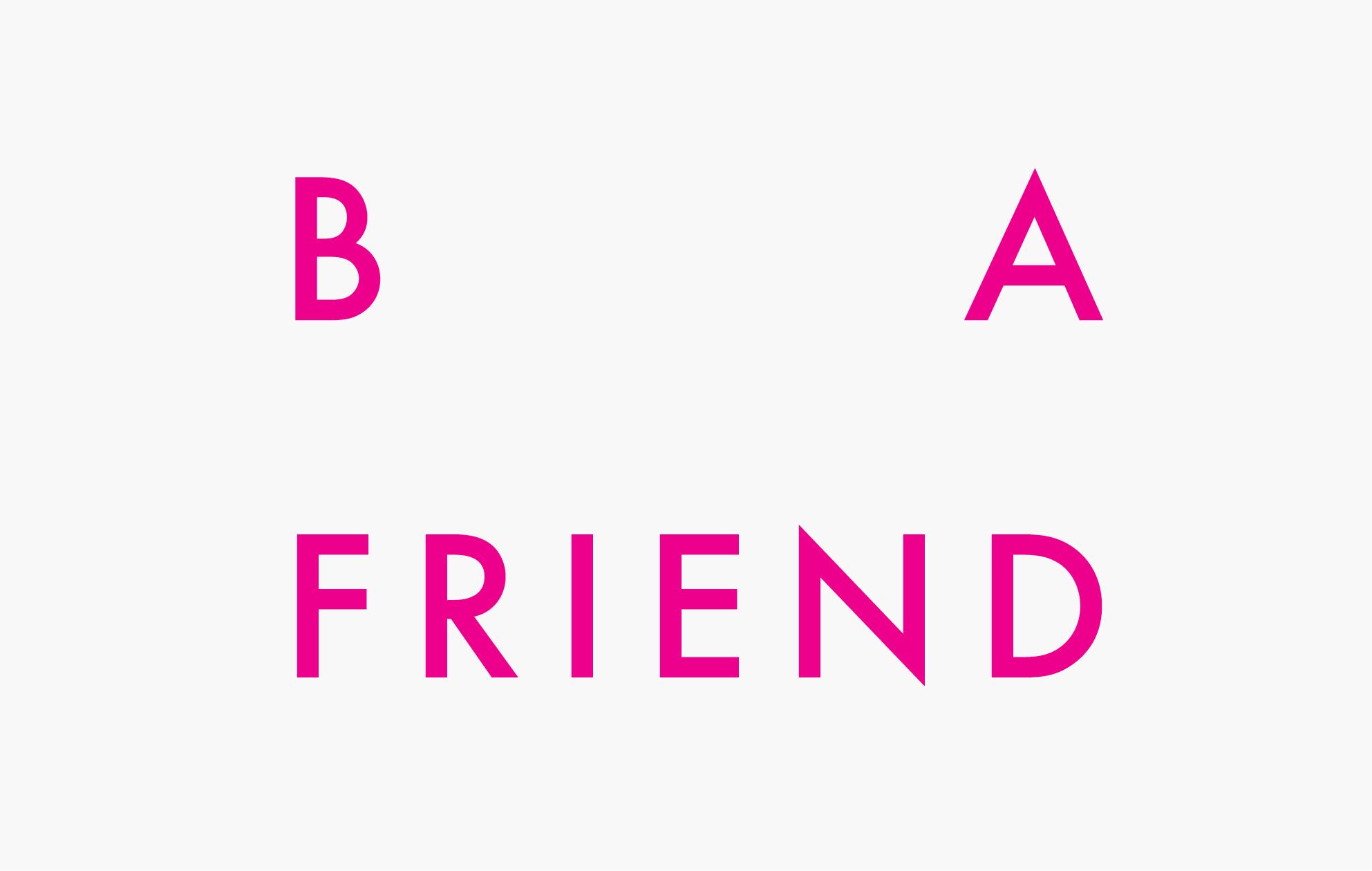 B A FRIEND